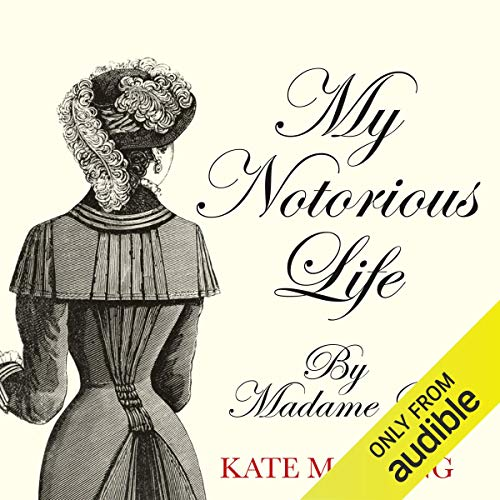 My Notorious Life by Madame X                   By:                                                                                                                                 Kate Manning                               Narrated by:                                                                                                                                 Marcella Riordan                      Length: 16 hrs and 40 mins     27 ratings     Overall 4.6