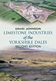 Limestone Industries of the Yorkshire Dales: Second Edition (English Edition)