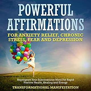 Powerful Affirmations for Anxiety Relief, Chronic Stress, Fear and Depression     Reprogram Your Subconscious Mind for Rapid Positive Health, Healing and Energy              By:                                                                                                                                 Transformational Manifestation                               Narrated by:                                                                                                                                 Jim Rising                      Length: 3 hrs and 7 mins     10 ratings     Overall 5.0