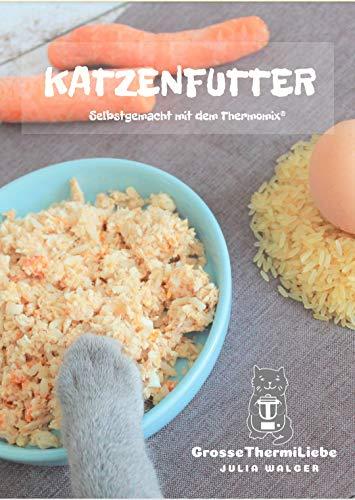 Katzenfutter selbstgemacht mit Thermomix - 20 Rezepte für Stubentiger - Schnelles und gesundes Futter -