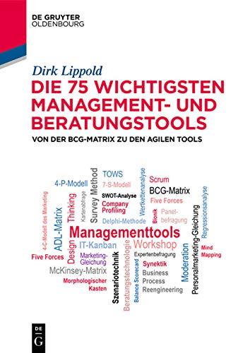 Die 75 wichtigsten Management- und Beratungstools: Von der BCG-Matrix zu den agilen Tools (De Gruyter Studium)