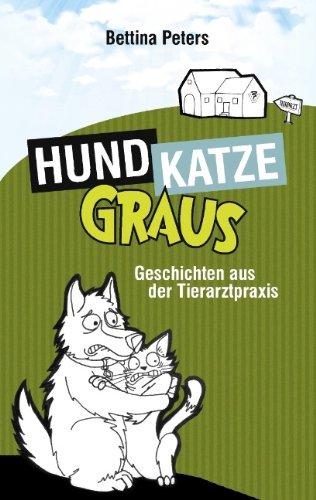 HundKatzeGraus: Geschichten aus der Tierarztpraxis
