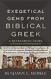 Exegetical Gems from Biblical Greek: A Refreshing Guide to Grammar and Interpretation - Merkle