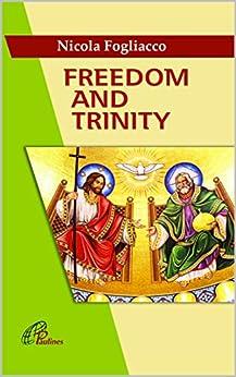 Freedom and Trinity (Theeology Book 1) by [Nicola Fogliacco]
