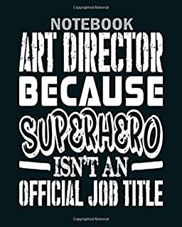 Notebook: art director because superhero official job title - 50 sheets, 100 pages - 8 x 10 inches
