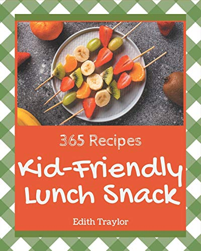 365 Kid-Friendly Lunch Snack Recipes: From The Kid-Friendly...
