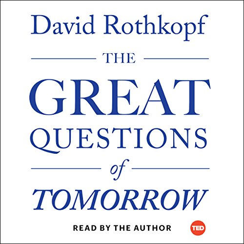 The Great Questions of Tomorrow     The Ideas That Will Remake the World              By:                                                                                                                                 David Rothkopf                               Narrated by:                                                                                                                                 David Rothkopf                      Length: 3 hrs and 17 mins     Not rated yet     Overall 0.0