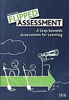 Flipped Assessment: A Leap towards Assessment for Learning