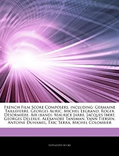 Articles on French Film Score Composers, Including: Germaine Tailleferre, Georges Auric, Michel Legrand, Roger D Sormi Re, Air (Band), Maurice Jarre,