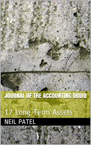 Journal of the Accounting Droid: 17 Long Term Assets (English Edition)