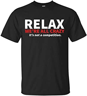 Relax were All Crazy Sarcastic Crazy Cool Graphic Gift Idea Funny Men's T-Shirt
