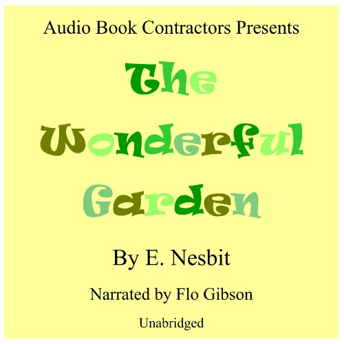The Wonderful Garden                   By:                                                                                                                                 E. Nesbit                               Narrated by:                                                                                                                                 Flo Gibson                      Length: 6 hrs and 29 mins     3 ratings     Overall 4.3