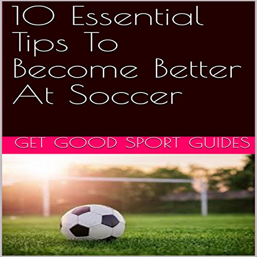 10 Essential Tips to Become Better at Soccer audiobook cover art