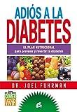 Adiós A La Diabetes: El plan nutricional para prevenir y revertir la diabetes (Nutrición y Salud)