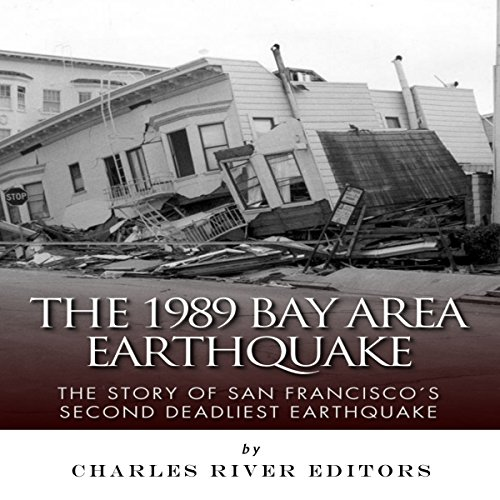 The 1989 Bay Area Earthquake: The Story of San Francisco's Second Deadliest Earthquake audiobook cover art