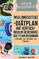 Insulinresistenz-Diaetplan Auf Deutsch/ Insulin resistance diet plan In German: Leitfaden zum Beenden von Diabetes