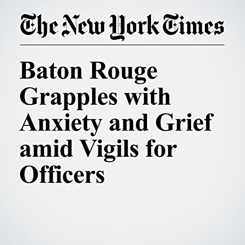 Baton Rouge Grapples with Anxiety and Grief amid Vigils for Officers cover art