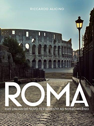 ROMA: Das linhas do Novo Testamento ao Nosso Milênio (Portuguese Edition)