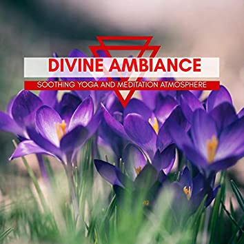 Divine Ambiance - Soothing Yoga And Meditation Atmosphere
