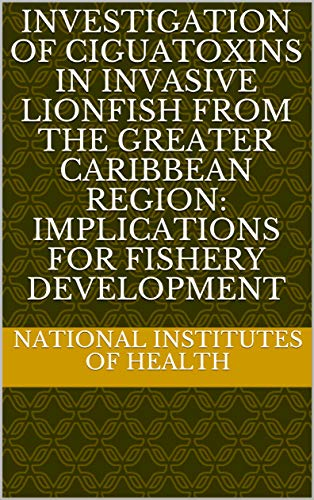 Investigation of ciguatoxins in invasive lionfish from the greater caribbean region: Implications for fishery development (English Edition)