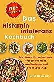 Das Histaminintoleranz Kochbuch: Die besten histaminarmen Rezepte für mehr Wohlbefinden und Lebensqualität inkl. Lebensmittelliste und Essensplan