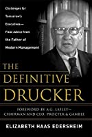 The Definitive Drucker: Challenges For Tomorrow's Executives - Final Advice From the Father of Modern Management by Elizabeth Haas Edersheim(2007-01-04)