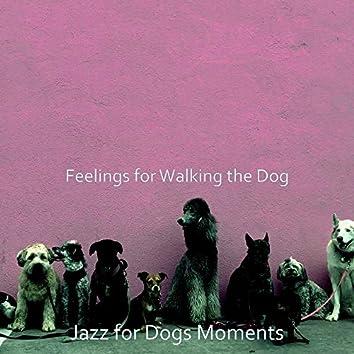 Feelings for Walking the Dog