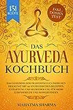Ayurveda Kochbuch: Das Geheimnis der traditionellen indischen Heilkunst mit 151 ayurvedischen Rezepten. Entgiftung und Selbstheilung für mehr Lebensfreude ... inkl. Dosha Test (German Edition)