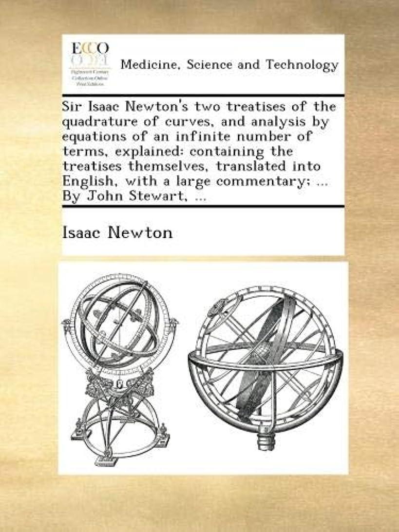 拒絶上記の頭と肩実行するSir Isaac Newton's two treatises of the quadrature of curves, and analysis by equations of an infinite number of terms, explained: containing the treatises themselves, translated into English, with a large commentary; ... By John Stewart, ...