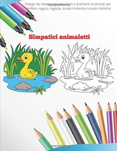 Simpatici animaletti - Disegni da colorare educativi facili e divertenti di animali per bambini, ragazzi, ragazze, scuola materna e scuola materna: Libro da colorare per bambini