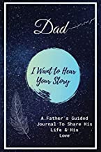 Dad, I Want to Hear Your Story: A Father's Guided Journal To Share His Life & His Love 120 pages 6×9 Nootbook, What I Want You to Know About Me and My Life