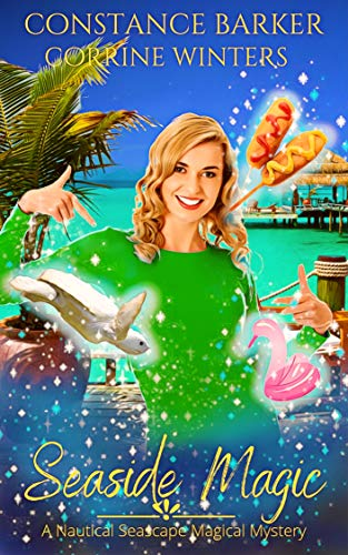 Seaside Magic (A Nautical Seascape Mystery Trilogy Book 3) by [Constance Barker, Corrine Winters]