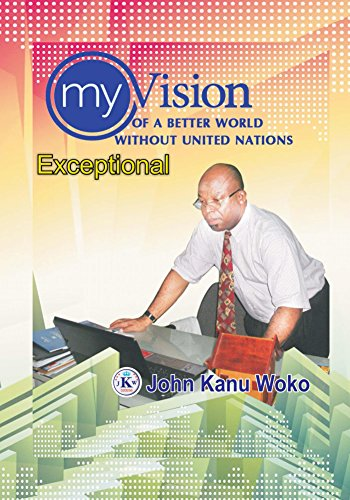 My Vision Of A Better World Without United Nations (English Edition)
