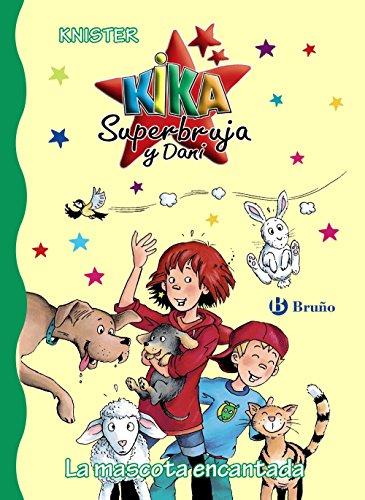 La mascota encantada (Castellano - A Partir De 6 Años - Personajes Y Series - Kika Superbruja Y Dani)