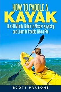 چگونه یک کایاک را لمس کنید: راهنمای 90 دقیقه ای برای استاد Kayaking و یاد بگیرید که مانند یک طرفدار دست و پا بزنید