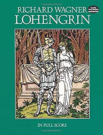 Lohengrin in Full Score (Dover Music Scores) by Richard Wagner Opera and Choral Scores(1982-08-01)