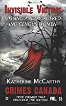 Invisible Victims: Missing and Murdered Indigenous Women of Canada (Crimes Canada: True Crimes That Shocked The Nation) (V...
