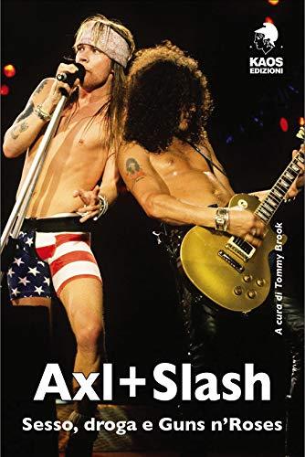 Axl + Slash. Sesso, droga e Guns n'Roses