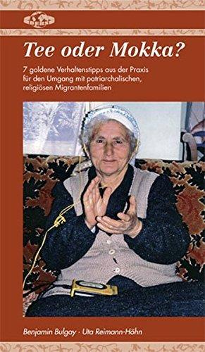 Tee oder Mokka? 7 goldene Verhaltenstipps aus der Praxis für den Umgang mit patriarchalischen, religiösen Migrantenfamilien by Benjamin Bulgay (2011-05-02)