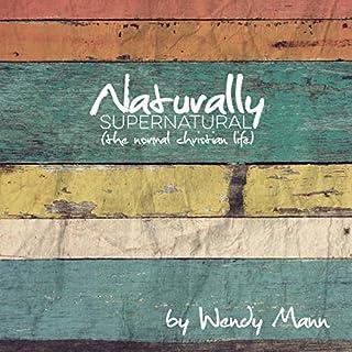 Couverture de Naturally Supernatural: The Normal Christian Life
