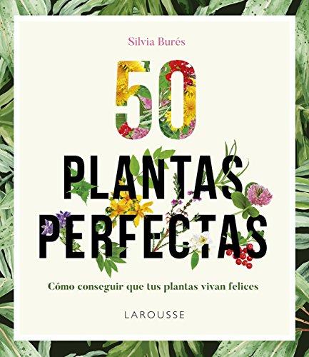 50 Plantas perfectas (LAROUSSE - Libros Ilustrados/ Prácticos - Ocio y naturaleza...