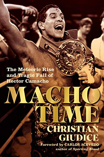 Macho Time: The Meteoric Rise and Tragic Fall of Hector Camacho (English Edition)