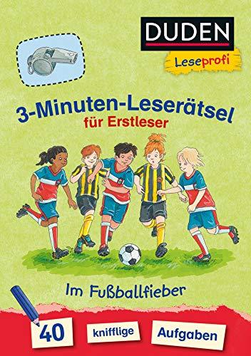 Duden Leseprofi – 3-Minuten-Leserätsel für Erstleser: Im Fußballfieber: 40 knifflige Aufgaben – zuhause lernen (Rätselblock Lesen lernen 1. Klasse)