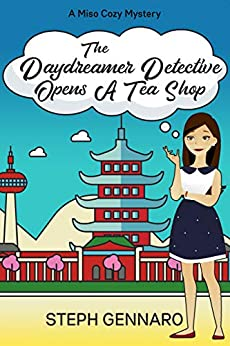 The Daydreamer Detective Opens A Tea Shop (Miso Cozy Mysteries Book 3) by [Steph Gennaro]