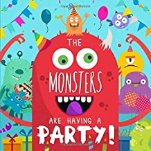 The Monsters Are Having A Party!: A Funny Rhyming Story Book for 2-4 Year Olds