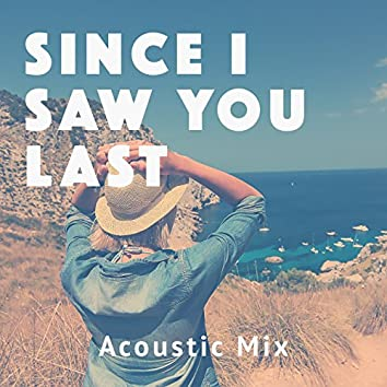 Since I Saw You Last (Acoustic Mix)
