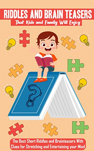 Riddle and Brain Teasers that kids and family will enjoy: The short riddles and brainteaser with clues for stretching and entertaining your mind (English Edition)