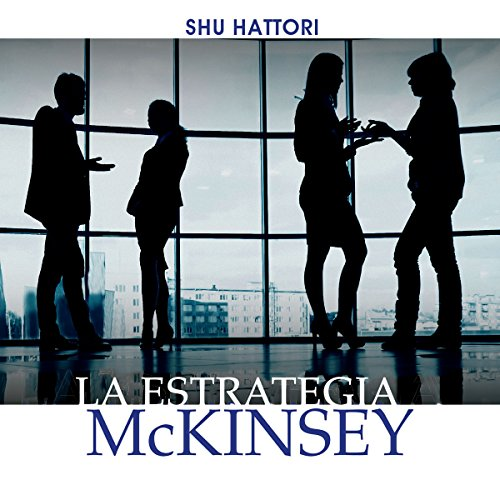 La estrategia McKinsey [The McKinsey Strategy]                   By:                                                                                                                                 Shu Hattori                               Narrated by:                                                                                                                                 Gabriel Ortíz                      Length: 4 hrs and 38 mins     15 ratings     Overall 4.2