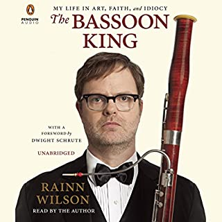 The Bassoon King     My Life in Art, Faith, and Idiocy              Written by:                                                                                                                                 Rainn Wilson                               Narrated by:                                                                                                                                 Rainn Wilson                      Length: 8 hrs and 49 mins     12 ratings     Overall 4.8