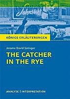 The Catcher in the Rye - Der Faenger im Roggen von Jerome David Salinger.: Textanalyse und Interpretation mit ausfuehrlicher Inhaltsangabe und Abituraufgaben mit Loesungen
